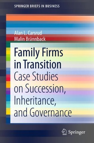 Family Firms in Transition: Case Studies on Succession, Inheritance, and Governance Alan L. Carsrud