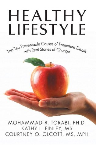 Healthy Lifestyle: Top Ten Preventable Causes of Premature Death with Real Stories of Change  by  Torabi-Finley-Olcott