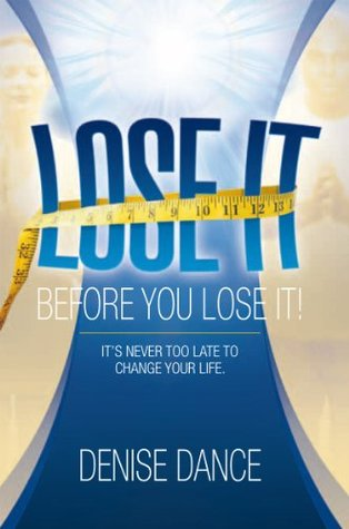 Lose It Before You Lose It  by  Denise Dance