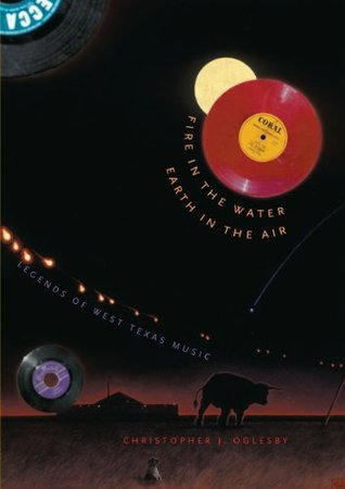Fire in the Water, Earth in the Air: Legends of West Texas Music (Brad and Michele Moore Roots Music Series)  by  Christopher J. Oglesby