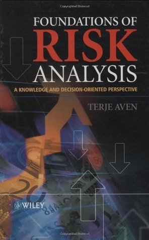 Foundations of Risk Analysis: A Knowledge and Decision-Oriented Perspective (Wiley Series in Probability and Statistics)  by  Terje Aven