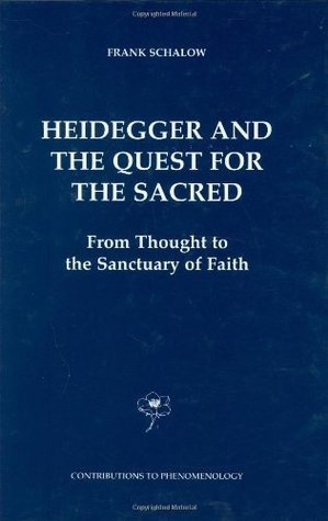 Heidegger and the Quest for the Sacred: From Thought to the Sanctuary of Faith (Contributions to Phenomenology)  by  Frank Schalow