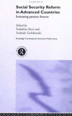 Social Security Reform in Advanced Countries: Evaluating Pension Finance (Routledge Contemporary Economic Policy Issues)  by  Toshihiro Ihori