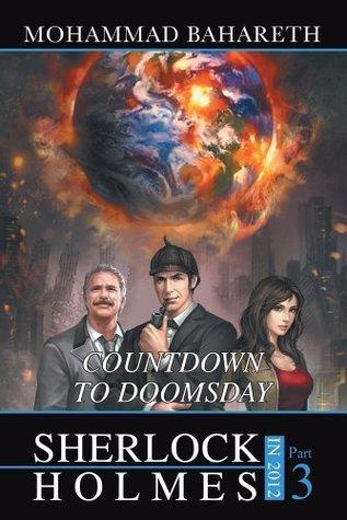 Sherlock Holmes in 2012 : Countdown to Doomsday Mohammad Bahareth