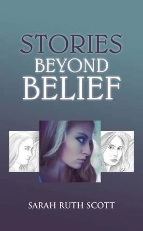 Stories Beyond Belief Sarah Ruth Scott