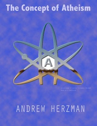 The Concept of Atheism  by  Andrew Herzman