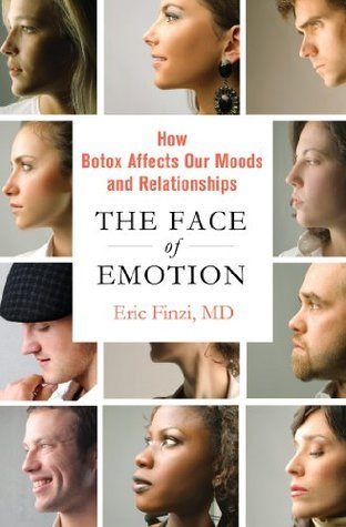 The Face of Emotion: How Botox Affects Our Moods and Relationships  by  Eric Finzi