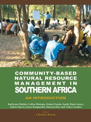 Community-Based Natural Resource Management in Southern Africa: An Introduction  by  Charles Breen