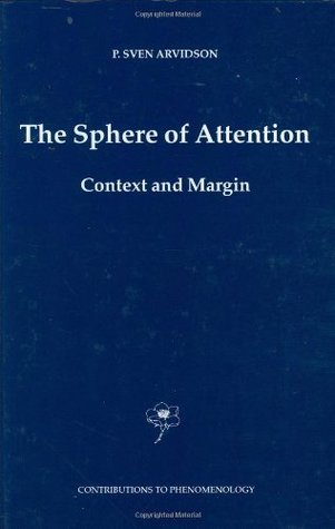 The Sphere of Attention: Context and Margin (Contributions to Phenomenology) P. Sven Arvidson