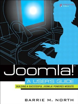 Joomla! A Users Guide: Building a Successful Joomla! Powered Website Barrie M. North