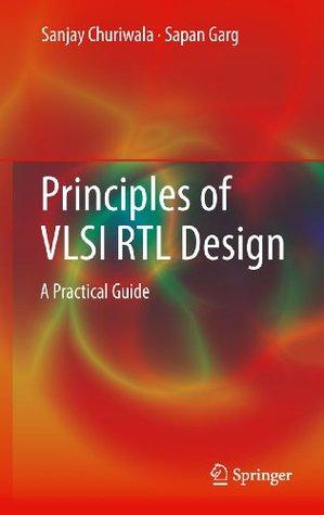 Principles of VLSI RTL Design: A Practical Guide Sanjay Churiwala
