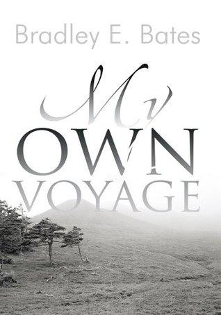 My Own Voyage  by  Bradley E. Bates