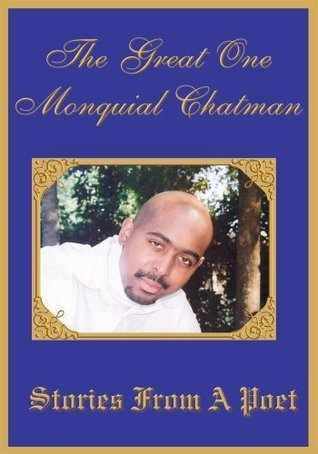 Stories From A Poet  by  The Great One Monquial Chatman