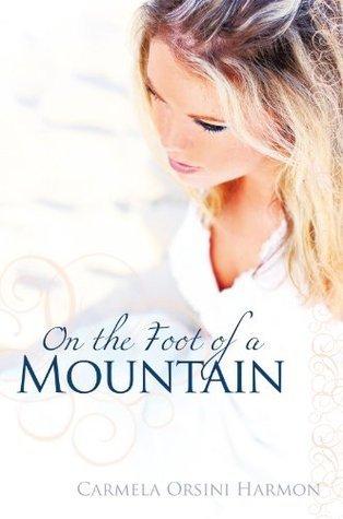 On The Foot Of A Mountain  by  Carmela Orsini Harmon