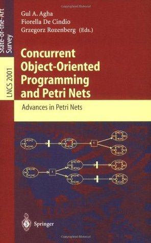 Concurrent Object-Oriented Programming and Petri Nets: Advances in Petri Nets (Lecture Notes in Computer Science) Gul A. Agha