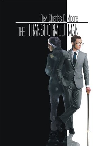 The  Transformed Man: The  Transformed Man Rev. Charles E. Moore