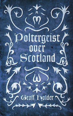 Poltergeist Over Scotland Geoff Holder