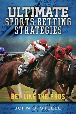 Ultimate Sports Betting Strategies: Bet Like the Pros  by  John C. Steele