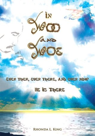 In Woo and Woe: Even Then, Even There, and Even Now He is There Rhonda L. King
