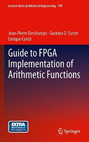 Guide to FPGA Implementation of Arithmetic Functions: 149 (Lecture Notes in Electrical Engineering) Jean-Pierre Deschamps