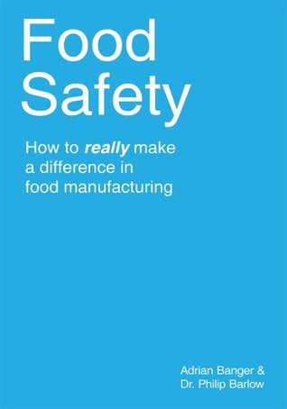 Food Safety: How to really make a difference in food manufacturing Adrian Banger