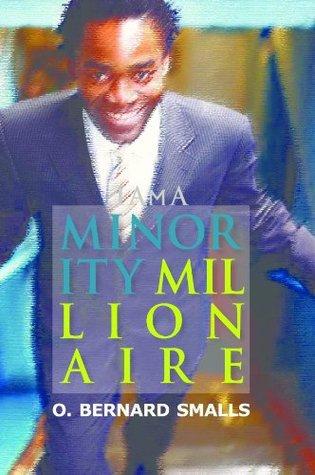 I Am A Minority Millionaire  by  Bernard Smalls