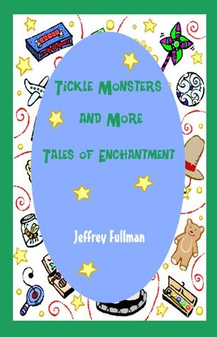 Tickle Monsters and More: Tales of Enchantment Jeffrey Fullman