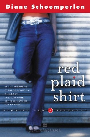 Red Plaid Shirt: Stories New & Selected  by  Diane Schoemperlen
