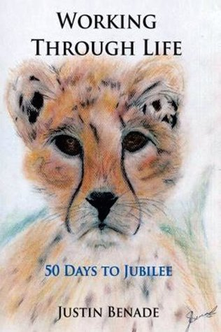 Working Through Life Fifty Days To Jubilee  by  Justin Frederick Benade