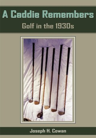 A Caddie Remembers: Golf in the 1930s  by  Joseph H. Cowan