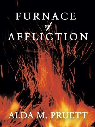 Furnace Of Affliction  by  Alda M. Pruett