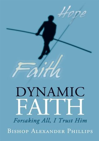 Dynamic Faith  by  Bishop Alexander Phillips