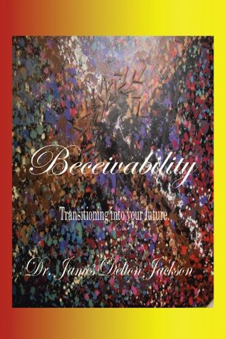 Beceivability: Self Development  by  Dr. James Delton Jackson