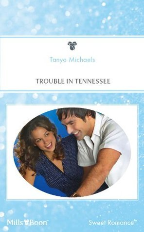 Trouble In Tennessee  by  Tanya Michaels