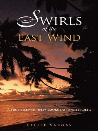 Swirls of the East Wind: A true believer helps smoke out a wily ruler  by  Felipe Vargas