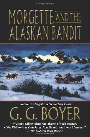 Morgette and the Alaskan Bandit  by  G.G. Boyer
