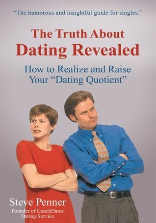 The Truth About Dating Revealed: How to Realize and Raise Your Dating Quotient  by  Steve Penner