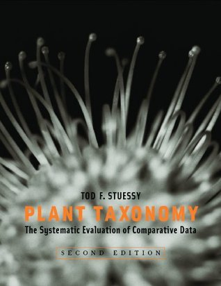 Plant Taxonomy: The Systematic Evaluation of Comparative Data  by  Tod F. Stuessy