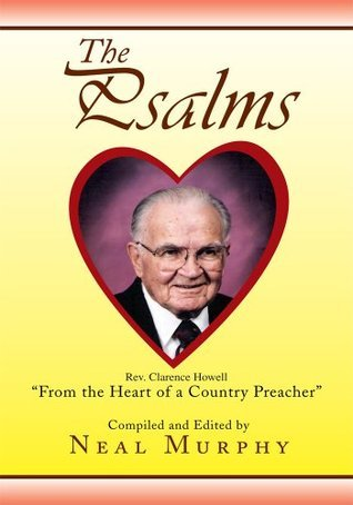 The  Psalms : From the Heart of a Country Preacher Neal Murphy