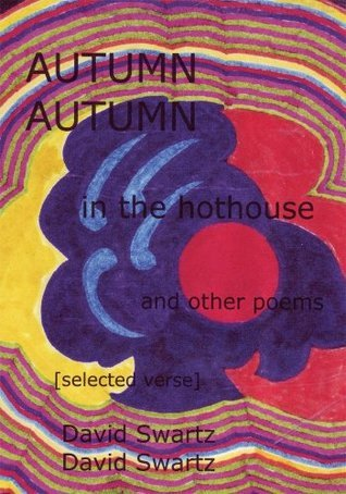 AUTUMN in the hothouse and other poems: [selected verse]  by  David Swartz