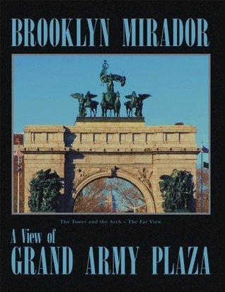 Brooklyn Mirador : History of Grand Army Plaza  by  Richard F. Kessler