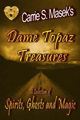 Dame Topaz Treasures [A Collection Of Spirits, Ghosts And Magic] Carrie S. Masek