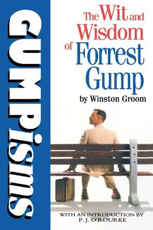 Gumpisms: The Wit & Wisdom Of Forrest Gump: Wit and Wisdom of Forrest Gump  by  Winston Groom