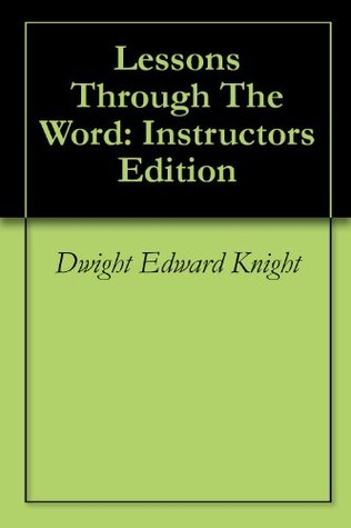 Lessons Through The Word: Instructors Edition  by  Dwight Edward Knight