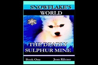Snowflakes World: The Deadly Sulphur Mine Jean Kilczer