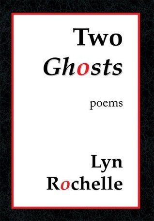 Two Ghosts : Poems  by  Lyn Rochelle