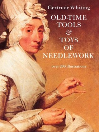 Old-Time Tools & Toys of Needlework  by  Gertrude Whiting