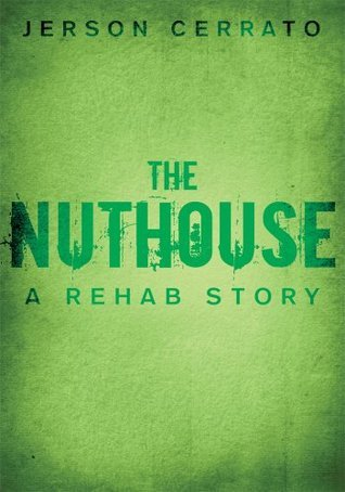 The Nuthouse: A Rehab Story Jerson Cerrato