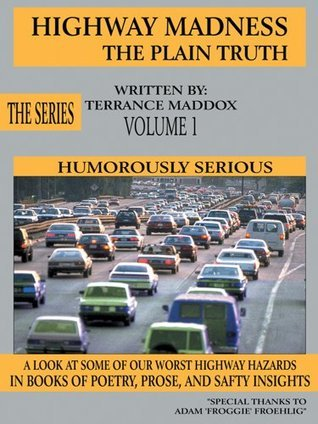 Highway Madness The Plain Truth Volume 1: Humorously Serious  by  Terrance Maddox