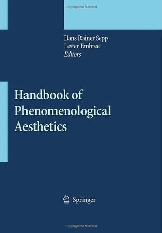 Handbook of Phenomenological Aesthetics (Contributions to Phenomenology) Hans Rainer Sepp